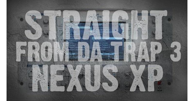 "C-RAM's ""Straight From Da Trap 3"" Free Nexus XP (50+ Presets)"