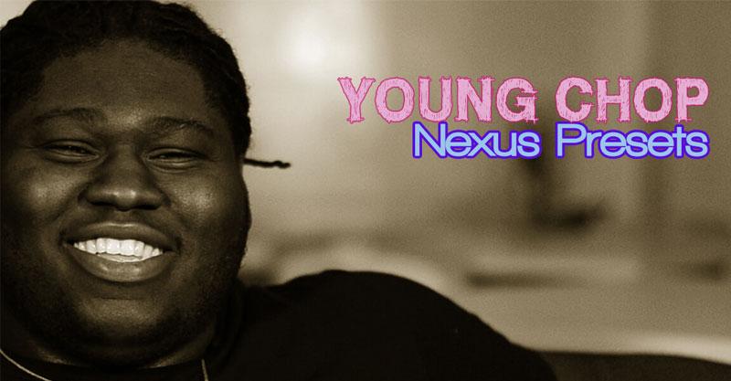 Young Chop Nexus Presets (9 Presets)